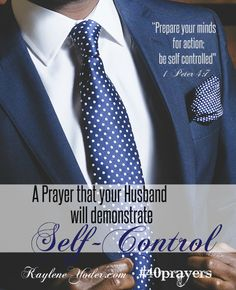 A prayer that my husband will have self-control; that he will demonstrate sound faith through a self-controlled life. #40prayers