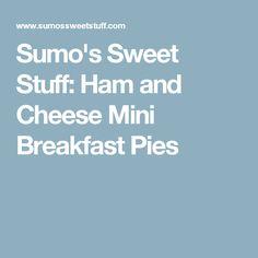 Sumo's Sweet Stuff: Ham and Cheese Mini Breakfast Pies