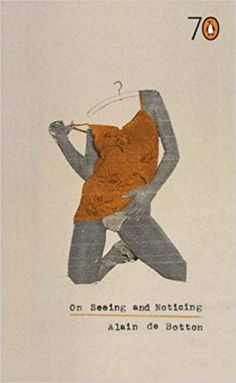 designer: Laura Oakden On Seeing and Noticing author: Alain de Botton Publisher: Penguin Books Ltd Publication date: May 2005 Best Book Covers, Beautiful Book Covers, Book Cover Art, Book Cover Design, Book Art, Movie Covers, Cool Books, My Books, Magazin Covers