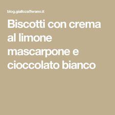 Biscotti con crema al limone mascarpone e cioccolato bianco