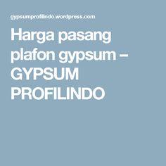 Harga pasang plafon gypsum – GYPSUM PROFILINDO