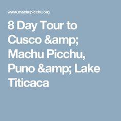 8 Day Tour to Cusco & Machu Picchu, Puno & Lake Titicaca