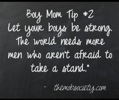 Boy Mom Tip (from the MOB Society) Let your boys be strong. Mommy Quotes, Son Quotes, Mother Of Boys Quotes, I Love My Son, Baby Love, My Three Sons, All Family, Family Life, Thing 1