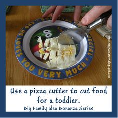Use a pizza cutter to cut food for a toddler. (Big Family Idea Bonanza Series)
