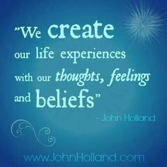 We create our life experiences with our thoughts, feelings and beliefs. Wisdom Quotes Funny, True Quotes, Words Quotes, Sayings, Daily Quotes, Holland Quotes, The Power Of Belief, Everything Is Energy, Career Counseling