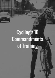 Cycling's 10 Commandments of Training…