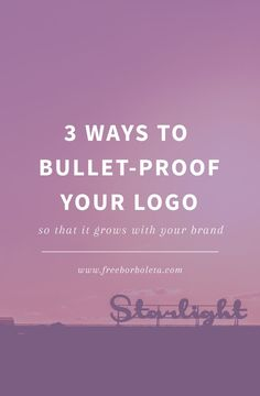 3 Ways to bullet-proof your logo so that it grows with your brand - great tips and advice for bloggers and small business owners.