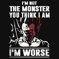 I'm not the Monster - I'm Worse