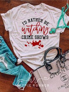 I'd Rather Be Watching Crime Shows – Hippie Runner S Shirt, Tee Shirts, Shirt Men, Hippie Shirt, Fancy, Shirts With Sayings, Funny Shirts, Funny Sweatshirts, Cute Outfits
