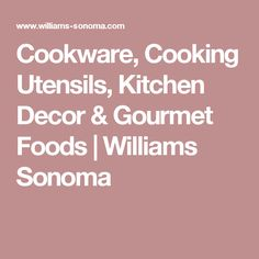Cookware, Cooking Utensils, Kitchen Decor & Gourmet Foods | Williams Sonoma
