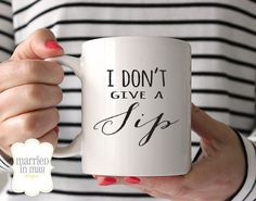 Coffee Mug I Don't Give a Sip Mug Ceramic by MarriedInMayDesigns