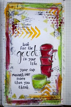 The full text reads: Look for the good in your life. Your cup runneth over more than you think