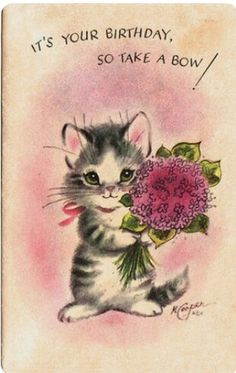 Take a bow Happpy Birthday, Cat Birthday, Happy Birthday Vintage, Happy Birthday Cards, Vintage Greeting Cards, Vintage Postcards, Gatos Cats, Old Cards, Vintage Cat