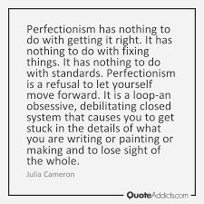 Image result for perfectionism pursuit of worst ourselves julia cameron quotes