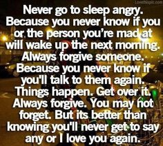 never go to sleep angry. i LOVE this quote! Life Quotes Love, Cute Quotes, Great Quotes, Quotes To Live By, Funny Quotes, Inspirational Quotes, Deep Quotes, Awesome Quotes, Random Quotes