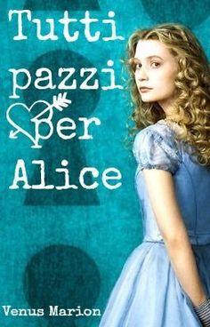"""Leggi """"Tutti pazzi per Alice"""" #wattpad #umorismo"""
