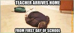 Teacher arrives home from first day of school... [TRUTH!]