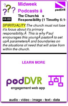 #SPIRITUALITY #PODCAST  Midweek Podcasts – The Oasis    The Church's Responsibility  (1 Timothy 5:1-16)    READ:  https://podDVR.COM/?c=2793e361-bb0d-81a9-33be-bc002228ec3d