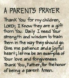 Thank you for my children and the honer of being a parent, Lord. I need your strength during this difficult time more than ever before. Amen.