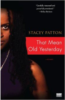That Mean Old Yesterday: A Memoir: Stacey Patton: Amazon.com An astonishing coming-of-age memoir by a young woman who survived the foster care system to become an award-winning journalist  On a rainy night in November 1999, a shoeless Stacey Patton, promising student at NYU, approached her adoptive parents' house with a gun in her hand. She wanted to kill them. or so she thought. #Court Appointed Special Advocate #Volunteer #Fostercare #Childabuse