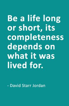 Be a life long or short, its completeness depends on what it was lived for. - David Starr Jordan David Starr, Best Success Quotes, Jordans, Life