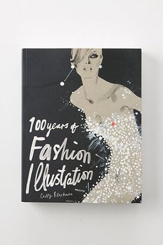 100 Years Of Fashion Illustration by Cally Blackman, a dress historian and instructor at Central Saint Martins. A visual delight that chronicles the shift from corsets to today's ready-to-wear, pulling together more than 400 photographs and illustrations to create this gorgeous and delightful book.
