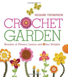 Crochet Garden Bunches of Flowers Leaves and Other Delights * You can get additional details at the image link.