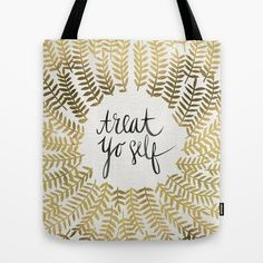 e818a5859d Buy Treat Yo Self – Gold by Cat Coquillette as a high quality Tote Bag.  Worldwide shipping available at Society6.com. Just one of millions of  products ...