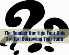 The Number One Sign Your Kids Are Just Borrowing Your Faith