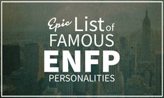 ENFPs are extremely creative and versatile people. They often have no interest in the mundane details of day-to-day life, which is perfect for ENFP celebrities.