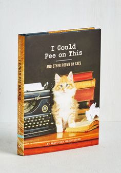 Pin for Later: 70+ Purr-fect Gifts For the Cat Ladies in Your Life Book I Could Pee on This and Other Poems by Cats ($13)