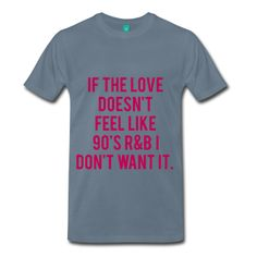 MAGENTA PRINT! If The Love Doesn't Feel Like 90's R&B I Don't Want It, Unisex Premium T-Shirt