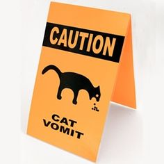 Cat puke warning sign.