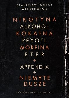 Okładka książki Nikotyna, Alkohol, Kokaina, Peyotl, Morfina, Eter + Appendix + Niemyte dusze