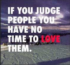 Instead of judging them, why not look for new ways to love them? Why not ask how you can make a difference for that person in a way that really matters to them? ‪#‎ollincoaching‬
