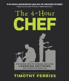 The 4-Hour Chef: The Simple Path to Cooking Like a Pro, Learning Anything, and…