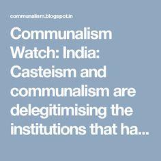 Communalism Watch: India: Casteism and communalism are delegitimising the institutions that have built JNU