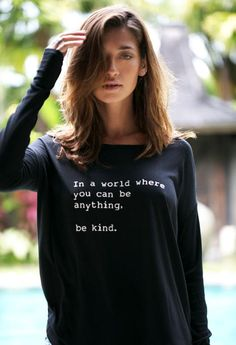 47c4091b7e0db In a world where you can be anything , be kind No better message, no.
