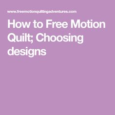 How to Free Motion Quilt; Choosing designs