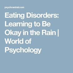 Eating Disorders: Learning to Be Okay in the Rain | World of Psychology