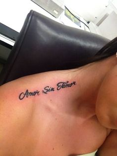 This is my own personal tattoo; Amor Sin Temor in Spanish, meaning; Love Fearlessly. I've been through so much in my last relationship & it has made me so ...