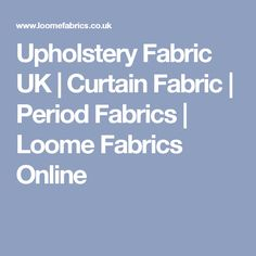 Upholstery Fabric UK   Curtain Fabric   Period Fabrics   Loome Fabrics Online