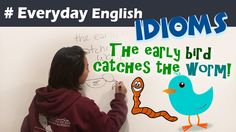 Idioms for Kids   everyday English - The Early bird catches the worm!   ...