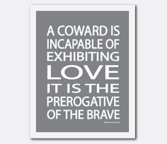 a coward is incapable of exhibiting love...ghandi