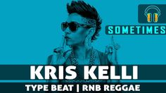 "#NewBeat #KrisKelli #TypeBeat ""Sometimes"" #RnB #Trap #Reggae 