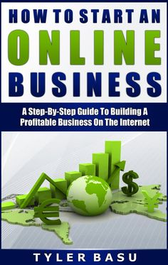 How To Start An Online Business: A Step-By-Step Guide To Building A Profitable Business On The Internet  by Tyler Basu ($3.62)