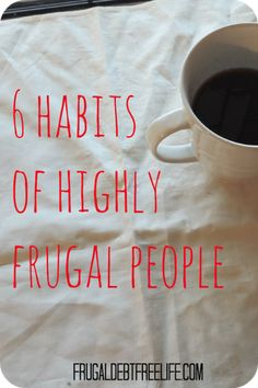 6 habits of highly frugal people — Frugal Debt Free Life - Limitless Life on a Limited Budget