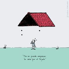 Rastros Ilustrados: No se puede empezar la casa por el tejado/You can'...