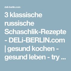 3 klassische russische Schaschlik-Rezepte - DELi-BERLIN.com | gesund kochen - gesund leben - try it. love it!