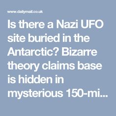 Is there a Nazi UFO site buried in the Antarctic? Bizarre theory claims base is hidden in mysterious 150-mile anomaly | Daily Mail Online